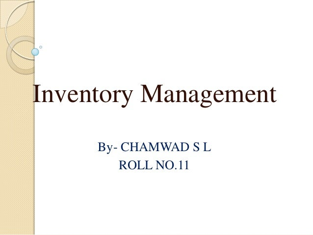 Inventory Management By- CHAMWAD S L ROLL NO.11
