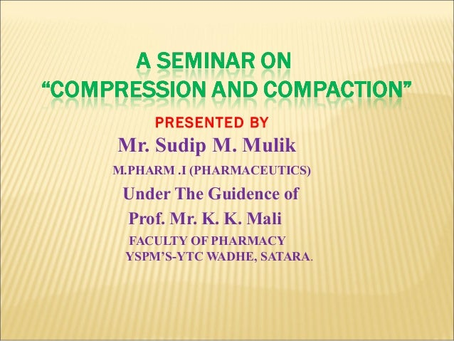 PRESENTED BYMr. Sudip M. MulikM.PHARM .I (PHARMACEUTICS) Under The Guidence of Prof. Mr. K. K. Mali FACULTY OF PHARMACY YS...