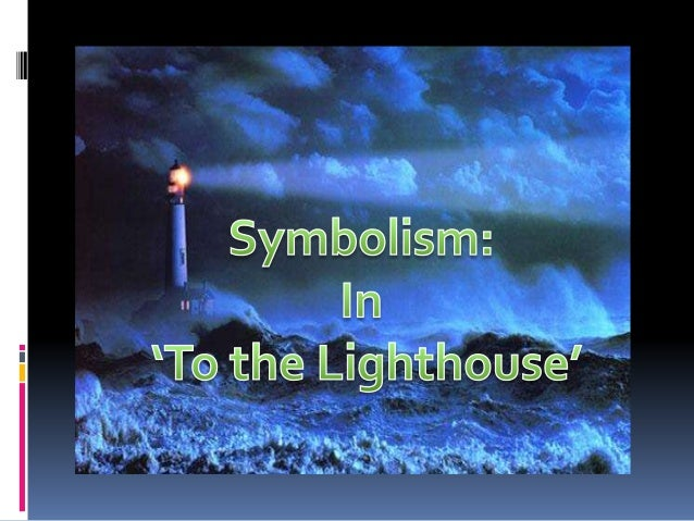 """to the lighthouse symbolism Light symbolizes knowledge (in middle school i won an award called the lamp of  knowledge) and understanding (""""a lightbulb went on over my."""