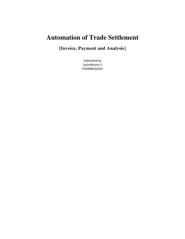 Automation of Trade Settlement<br />[Invoice, Payment and Analysis]<br />Submitted by<br />Sashidharan.S<br />PGDMB10/043<...