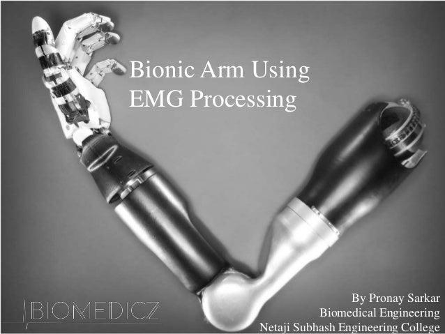 Bionic Arm Using EMG Processing By Pronay Sarkar Biomedical Engineering Netaji Subhash Engineering College
