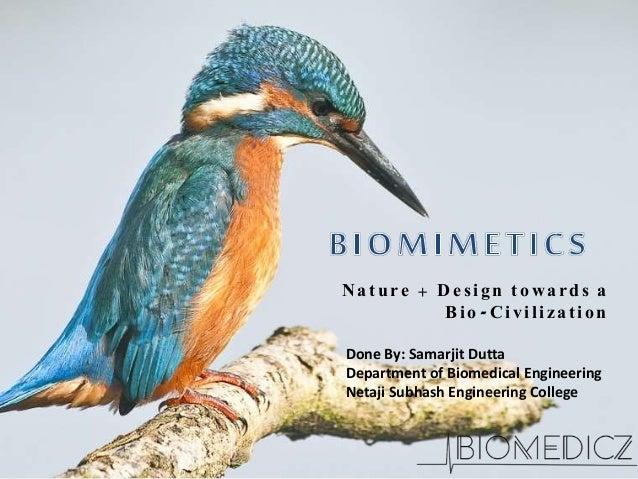 Na ture + Desig n t o w a rds a Bio -C iv iliza t io n Done By: Samarjit Dutta Department of Biomedical Engineering Netaji...