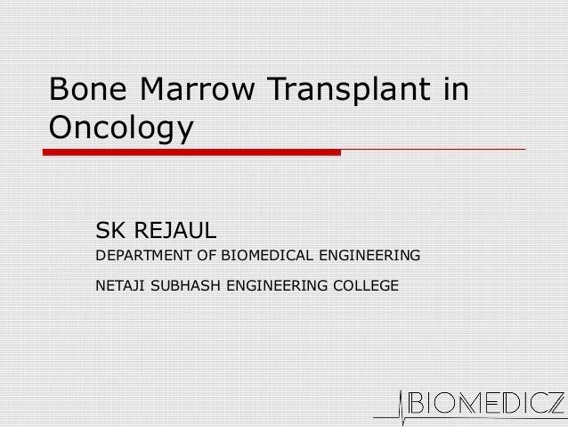 Bone Marrow Transplant in Oncology SK REJAUL DEPARTMENT OF BIOMEDICAL ENGINEERING NETAJI SUBHASH ENGINEERING COLLEGE