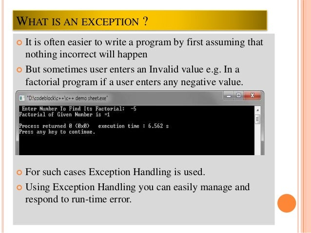exception handling in c Exception handling is a nice and transparent way to handle errors in programs  for exception handling in c++, the block code to be written is enclosed in a.