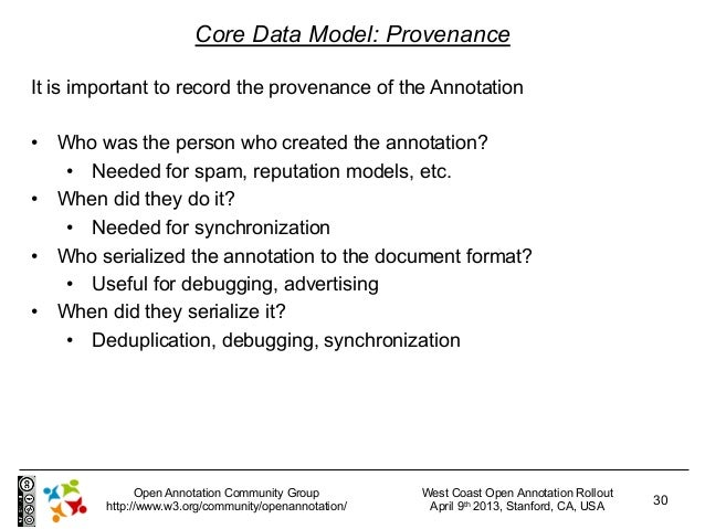 Core Data Model: ProvenanceIt is important to record the provenance of the Annotation• Who was the person who created the...