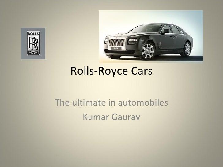 Rolls-Royce Cars The ultimate in automobiles Kumar Gaurav