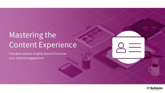 Mastering the Content Experience Five data science insights that will improve your content engagement