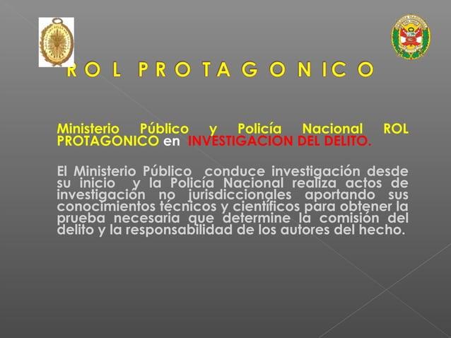 JUEZJUEZ FISCAL DEFENSORDEFENSOR POLICÍAPOLICÍA (INVESTIGADOR) RESPONSABLE DE LA INVESTIGACIÓN TECNICO CIENTÍFICA DEL DELI...