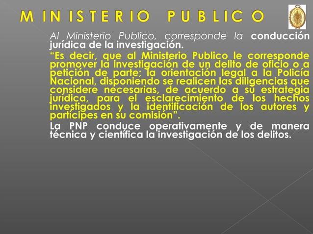 Esta nueva herramienta legal denominada CODIGO PROCESAL PENAL ha definido claramente que la PNP en su función de investiga...