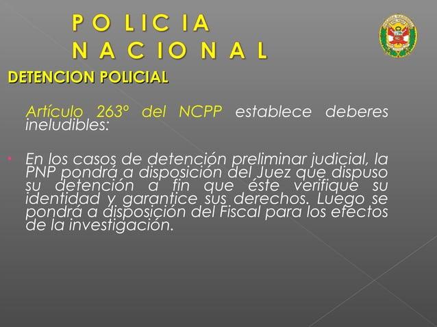 La Policía tiene la facultad de detener a las personas previa orden de detención emanada de la autoridad judicial. (Art. 2...