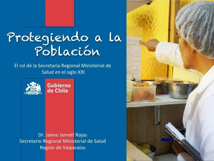 Protegiendo a la    Población El rol de la Secretaría Regional Ministerial de                            S...