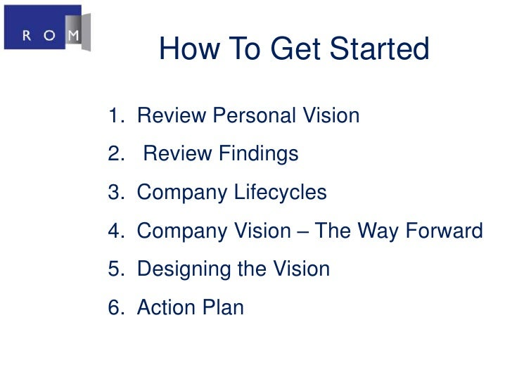 How To Get Started<br />Review Personal Vision<br /> Review Findings <br />Company Lifecycles<br />Company Vision – The Wa...