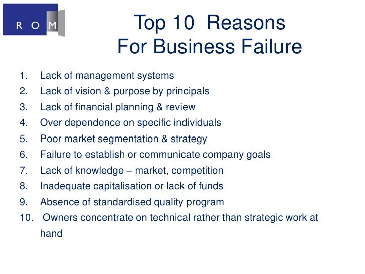 Top 10  Reasons For Business Failure<br />Lack of management systems<br />Lack of vision & purpose by principals<br />Lack...