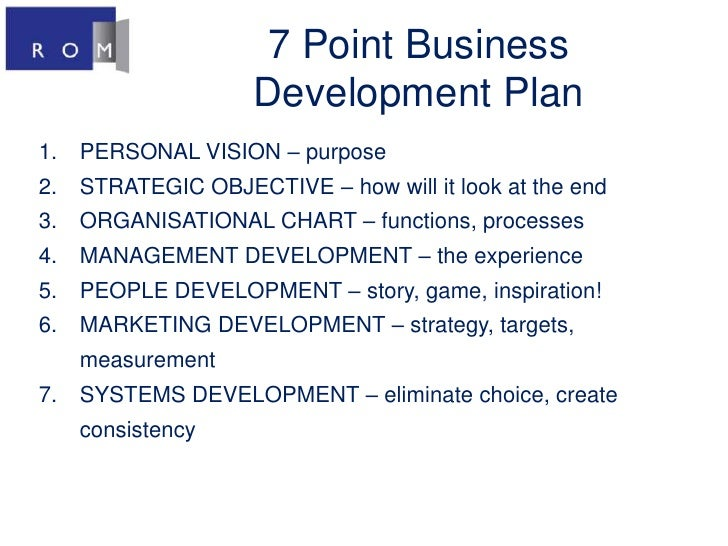 7 Point Business Development Plan<br />PERSONAL VISION – purpose<br />STRATEGIC OBJECTIVE – how will it look at the end<br...
