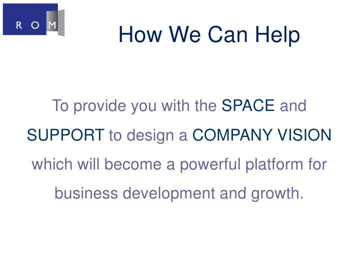 How We Can Help<br />To provide you with theSPACEandSUPPORT to design aCOMPANY VISIONwhich will become a powerful platform...