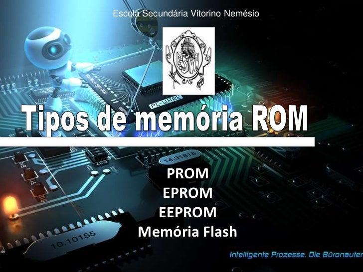 Escola Secundária Vitorino Nemésio        PROM       EPROM       EEPROM     Memória Flash