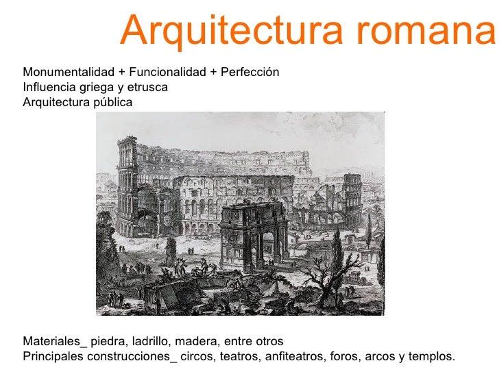 Arquitectura romana   Monumentalidad + Funcionalidad + Perfección Influencia griega y etrusca  Arquitectura pública Materi...