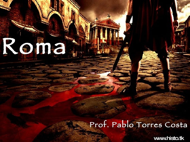 Roma Prof. Pablo Torres Costa www.histo.tk