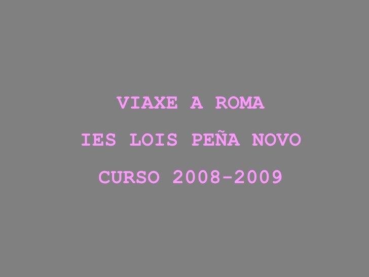 VIAXE A ROMA IES LOIS PEÑA NOVO  CURSO 2008-2009