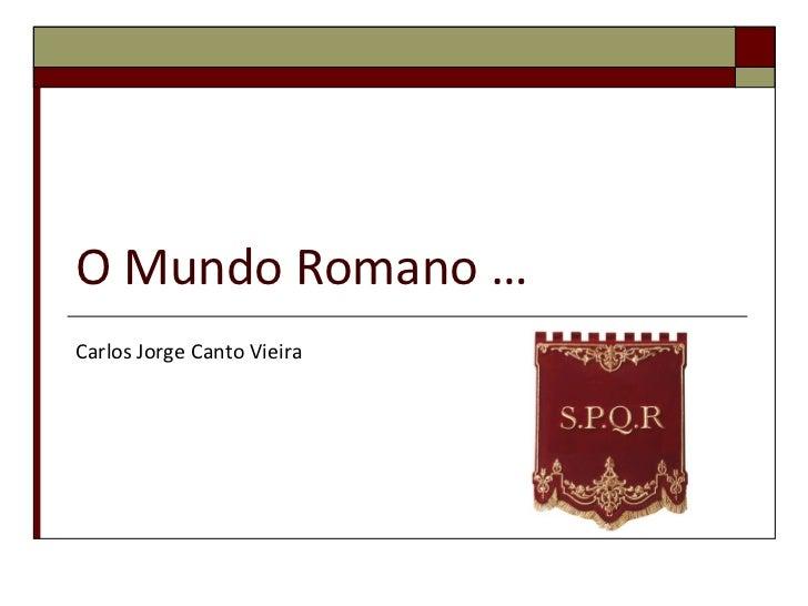 O Mundo Romano … Carlos Jorge Canto Vieira