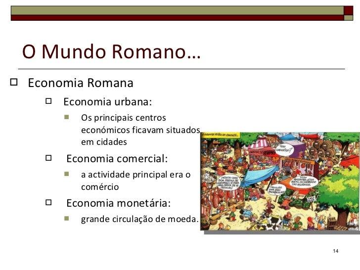 O Mundo Romano… <ul><li>Economia Romana </li></ul><ul><ul><ul><li>Economia urbana:  </li></ul></ul></ul><ul><ul><ul><ul><l...
