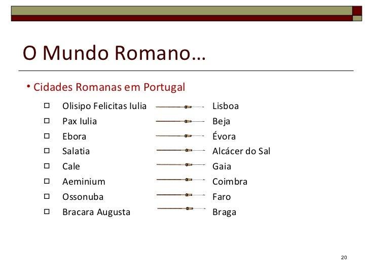 O Mundo Romano… <ul><li>Olisipo Felicitas Iulia </li></ul><ul><li>Pax Iulia </li></ul><ul><li>Ebora </li></ul><ul><li>Sala...