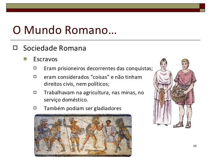 O Mundo Romano… <ul><li>Sociedade Romana </li></ul><ul><ul><li>Escravos </li></ul></ul><ul><ul><ul><li>Eram prisioneiros d...