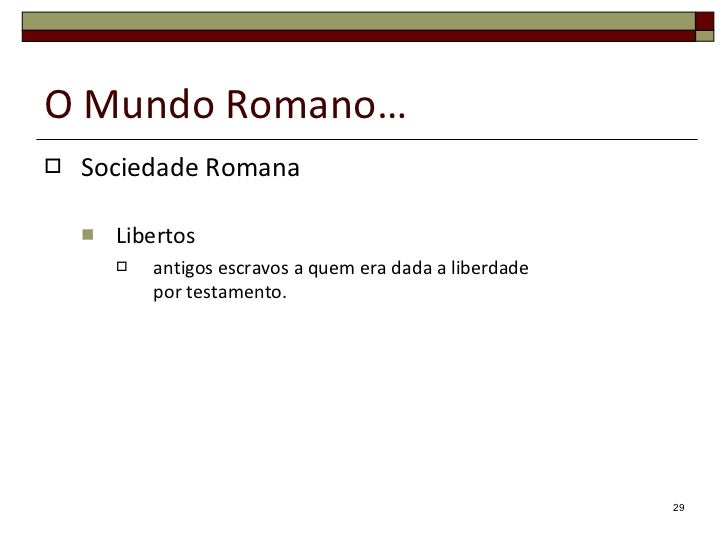 O Mundo Romano… <ul><li>Sociedade Romana </li></ul><ul><ul><li>Libertos </li></ul></ul><ul><ul><ul><li>antigos escravos a ...