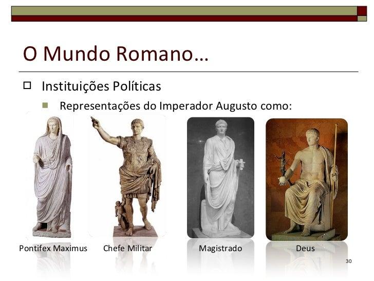 O Mundo Romano… <ul><li>Instituições Políticas </li></ul><ul><ul><li>Representações do Imperador Augusto como: </li></ul><...