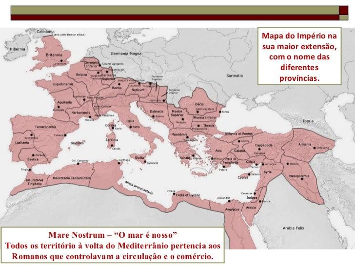 """Mapa do Império na sua maior extensão,  com o nome das diferentes províncias. Mare Nostrum – """"O mar é nosso"""" Todos os terr..."""
