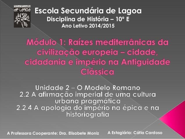 Escola Secundária de Lagoa  Disciplina de História – 10º E  Ano Letivo 2014/2015  A Professora Cooperante: Dra. Elisabete ...