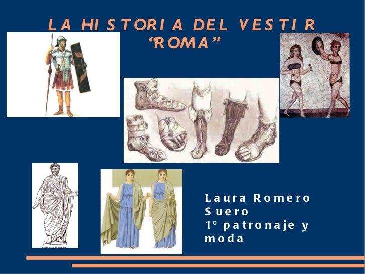 """LA HISTORIA DEL VESTIR """"ROMA"""" Laura Romero Suero 1º patronaje y moda"""