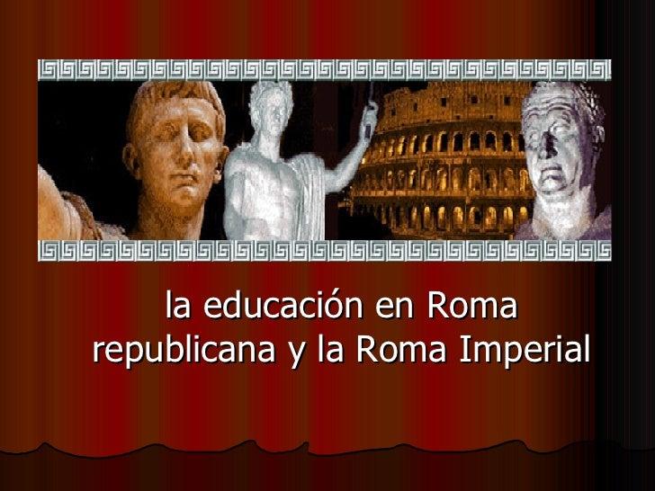 la educación en Roma republicana y la Roma Imperial