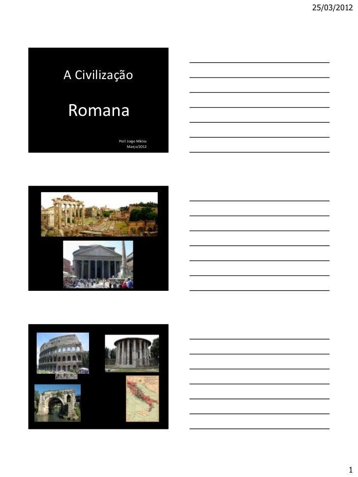 25/03/2012A CivilizaçãoRomana          Prof. Jorge Miklos                Março/2012                                       1