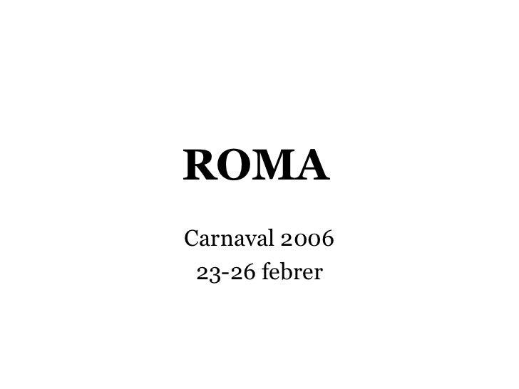 ROMACarnaval 2006 23-26 febrer