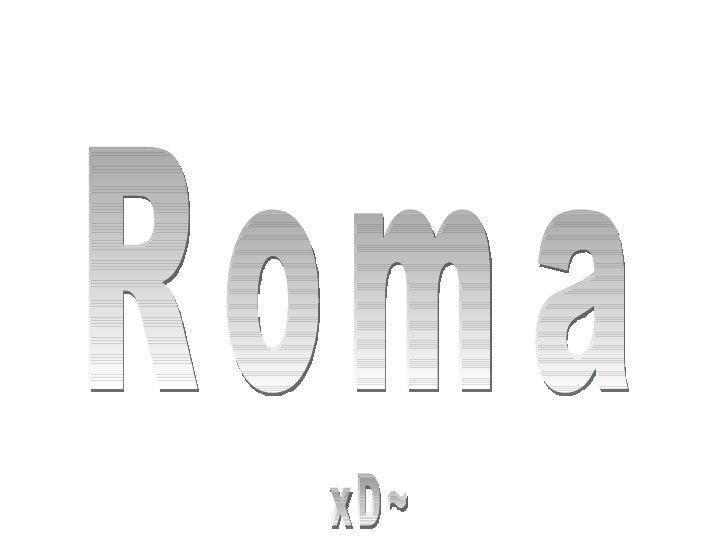Roma xD~