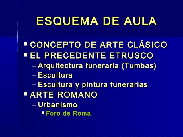ESQUEMA DE AULA   CONCEPTO DE ARTE CLÁSICO   EL PRECEDENTE ETRUSCO    –   Arquitectura funeraria (Tumbas)    –   Escultu...