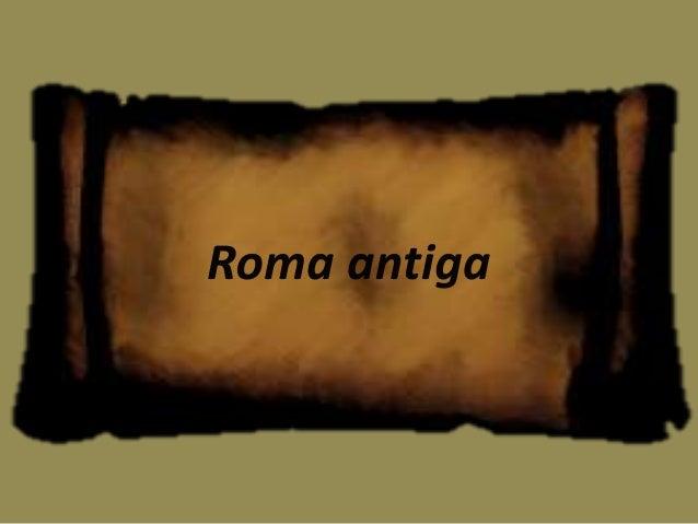 753 A.C Monarquia República 509 A.C 27 A.C Império Períodos de Roma:
