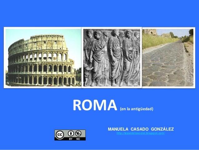 ROMA (en la antigüedad) MANUELA CASADO GONZÁLEZ http://tesambitosocial.blogspot.com/