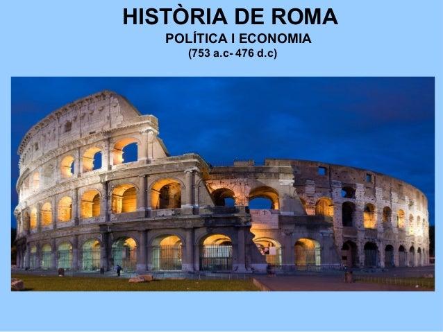 HISTÒRIA DE ROMA (753 a.c- 476 d.c) POLÍTICA I ECONOMIA