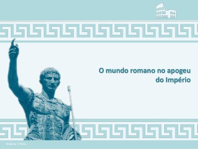 História 7.ºAno O mundo romano no apogeu do Império