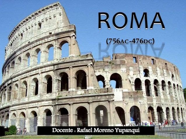 ROMA Docente : Rafael Moreno Yupanqui (756AC-476DC)