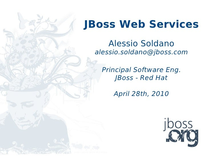 JBoss Web Services     Alessio Soldano  alessio.soldano@jboss.com    Principal Software Eng.       JBoss - Red Hat        ...