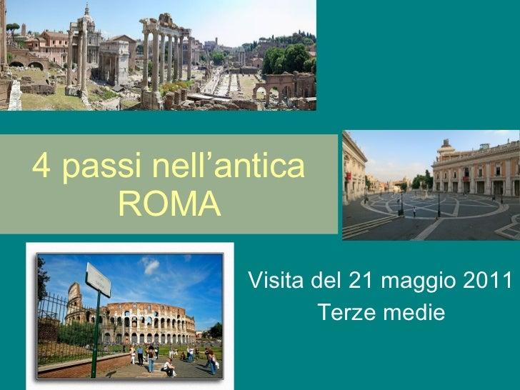 4 passi nell'antica ROMA Visita del 21 maggio 2011 Terze medie