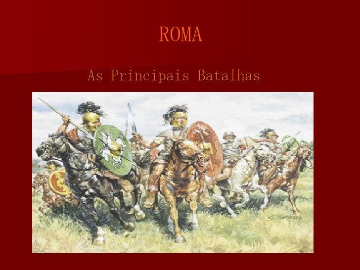 <ul><li>As Principais Batalhas </li></ul>ROMA