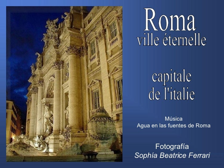 Roma ville éternelle capitale de l'italie Fotografía Sophía Beatrice Ferrari Música Agua en las fuentes de Roma