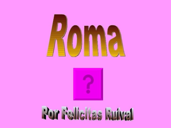 Roma Por Felicitas Ruival