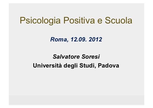 Psicologia Positiva e Scuola        Roma, 12.09. 2012         Salvatore Soresi   Università degli Studi, Padova