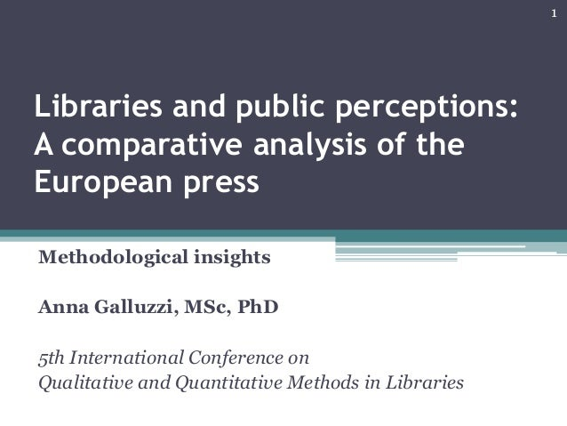 Libraries and public perceptions: A comparative analysis of the European press Methodological insights Anna Galluzzi, MSc,...