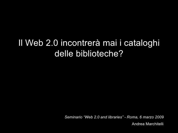 """Il Web 2.0 incontrerà mai i cataloghi delle biblioteche? Seminario """"Web 2.0 and libraries"""" - Roma, 6 marzo 2009"""